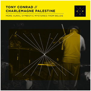 Tony Conrad and Charlemagne Palestine - More Aural Symbiotic Mysteries From BELGIE